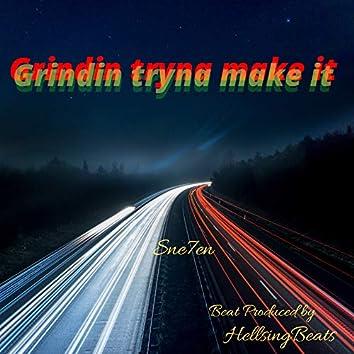 Grindin' tryna Make It