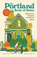 The Portland Book of Dates: Adventures, Escapes, and Secret Spots