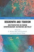 Degrowth and Tourism: New Perspectives on Tourism Entrepreneurship, Destinations and Policy (Contemporary Geographies of Leisure, Tourism and Mobility)