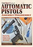 The Gun Digest Book of Automatic Pistols Assembly/Disassembly...