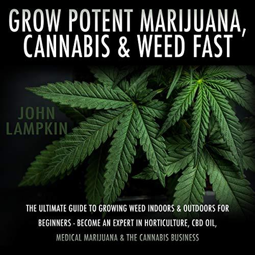 Grow Potent Marijuana, Cannabis, & Weed Fast cover art