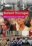 Drehort Thüringen: DEFA-Produktionen 1946-1992