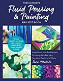 The Ultimate Fluid Pouring & Painting Project Book: Inspiration and Techniques for using Alcohol Inks, Acrylics, Resin, and more; Create colorful paintings, ... vases, vessels & more (English Edition)