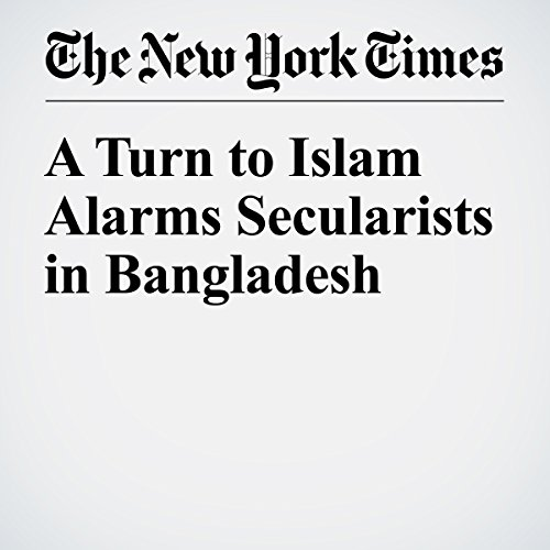 A Turn to Islam Alarms Secularists in Bangladesh copertina