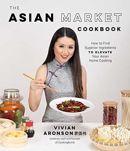 Compare Textbook Prices for The Asian Market Cookbook: How to Find Superior Ingredients to Elevate Your Asian Home Cooking  ISBN 9781645674481 by Aronson, Vivian
