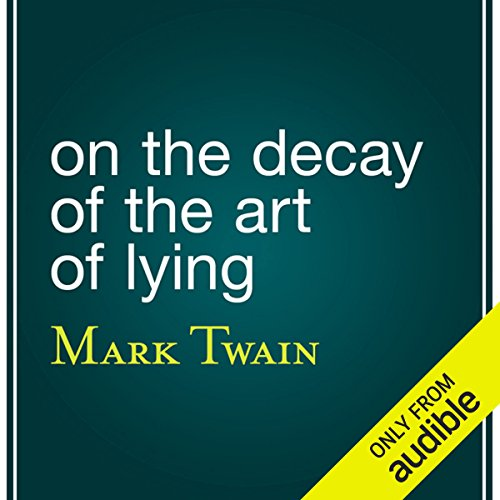 On the Decay of the Art of Lying                   By:                                                                                                                                 Mark Twain                               Narrated by:                                                                                                                                 Brian Troxel                      Length: 16 mins     43 ratings     Overall 4.2