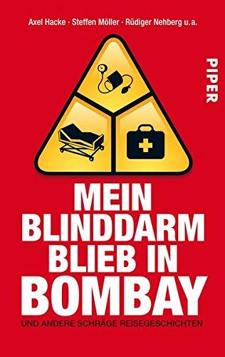 Mein Blinddarm blieb in Bombay: Und andere schräge Reisegeschichten (Piper Taschenbuch, Band 30005)