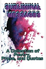 Subliminal Messages: A Collection of Poetry, Prose, and Quotes Paperback