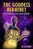 The Goddess Nekhebet: In Serving You I Found My Destiny!