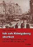 Ich sah Königsberg sterben: Tagebuch eines Arztes in Königsberg 1945 bis 1948 - Hans Deichelmann