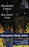 A Philadelphia Catholic to King James's Court: Discussion/Study Guide by Martin Deporres Kennedy (2009-08-06)
