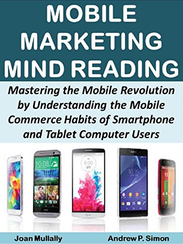 Mobile Marketing Mind Reading:  Mastering the Mobile Revolution by Understanding the Mobile Commerce Habits of Smartphone and Tablet Computer Users (Mobile Matters Book 10) (English Edition)