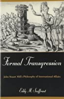 Formal Transgression: John Stuart Mill's Philosophy of International Affairs (Philosophy and the Global Context)