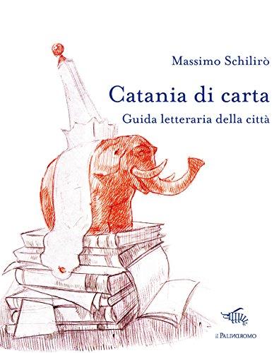 Catania di carta. Guida letteraria della città