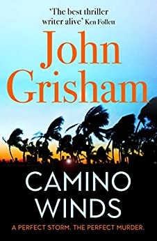 Camino Winds: The Ultimate Summer Murder Mystery from the Greatest Thriller Writer Alive by [John Grisham]
