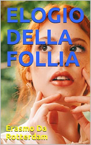 ELOGIO DELLA FOLLIA (Italian Edition) eBook: Da Rotterdam, Erasmo: Amazon.es: Tienda Kindle