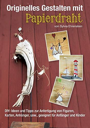 Originelles Gestalten mit Papierdraht: DIY- Ideen und Tipps zur Anfertigung von Figuren, Karten, Anhängern, usw., geeignet für Anfänger und Kinder