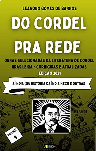 Do Cordel Pra Rede: : Obras Selecionadas da Literatura de Cordel Brasileira – Volume IX: A Índia (ou História da Índia Neci) e outras.