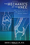 The Mechanics of the Knee: How to Defeat Arthritis and Improve Mobility Without Surgery