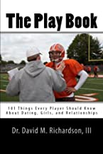 The Play Book: 101 Things Every Player Should Know About Dating, Girls, and Relationships