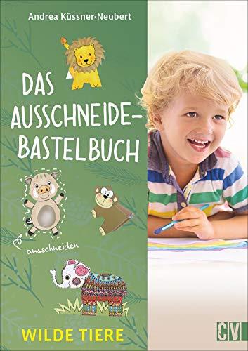 Das Ausschneide-Bastelbuch: Wilde Tiere. Bastel- und Spielspaß für Kinder ab 5 Jahren. Ganz einfach, nur mit Buntstiften, Schere und Klebstoff.