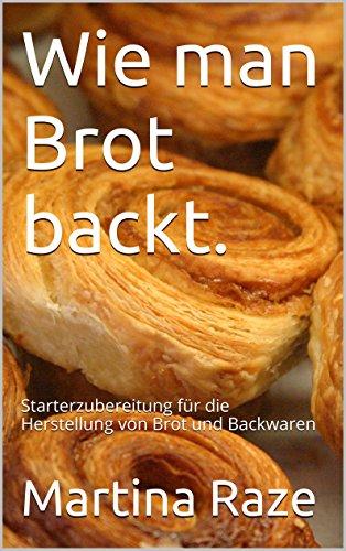 Wie man Brot backt.: Starterzubereitung für die Herstellung von Brot und Backwaren