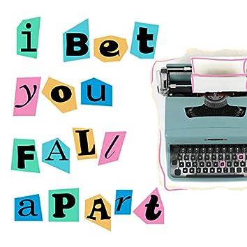 I Bet You Fall Apart
