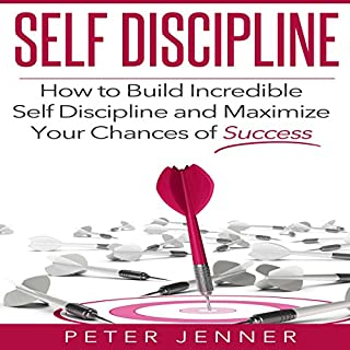 Self Discipline: How to Build Incredible Self Discipline and Maximize Your Chances of Success cover art