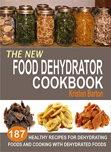Best Review Of The New Food Dehydrator Cookbook: 187 Healthy Recipes For Dehydrating Foods And Cooki...