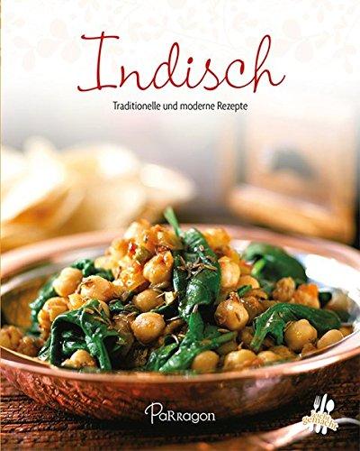 Indisch: Traditionelle und moderne Rezepte (Leicht gemacht / 100 Rezepte)