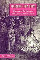 Pleasures And Pains: Opium And The Orient In 19th-century British Culture (Victorian Literature & Culture (Univ Va Paperback))