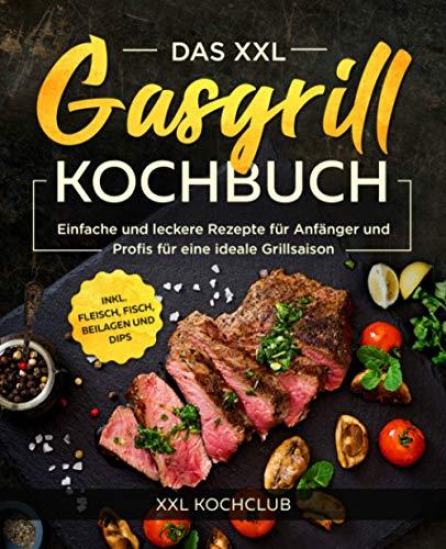 Das XXL Gasgrill Kochbuch: Einfache und...