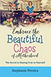 Embrace the Beautiful Chaos of Motherhood: The Secret to Staying True to Yourself