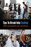 Tips To Break Into Fashion - The Business Of Fashion: Overview Of The Fashion Industry (English Edition)