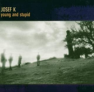 Young and Stupid by Josef K (2005-04-05)