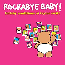 Lullaby Renditions of Taylor Swift by Rockabye Baby