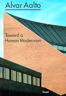 Alvar Aalto: Towards a Human Modernism