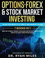 Options, Forex & Stock Market Investing 7 BOOKS IN 1: 10,000 per month Ultimate Beginners Guide Best Day & Swing Trading Strategies and Setups to make Killer Profits in short-term opportunities