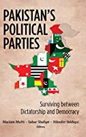 Pakistan's Political Parties: Surviving Between Dictatorship and Democracy (South Asia in World Affairs)