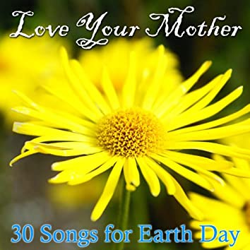 Love Your Mother: 30 Songs for Earth Day