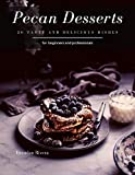 Pecan Desserts: 30 tasty and delicious dishes (English Edition)
