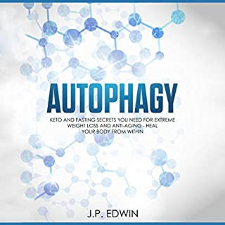 Autophagy: Keto and Fasting Secrets You Need for Extreme Weight Loss and Anti-Aging - Heal Your Body from Within audiobook cover art
