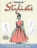 Carnet de Styliste : silhouettes de mannequins pour dessiner la mode comme un(e) styliste   Croquis de mode et stylisme grand format