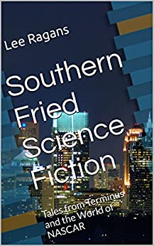 Southern Fried Science Fiction: Tales from Terminus and the World of NASCAR by [Lee Ragans]
