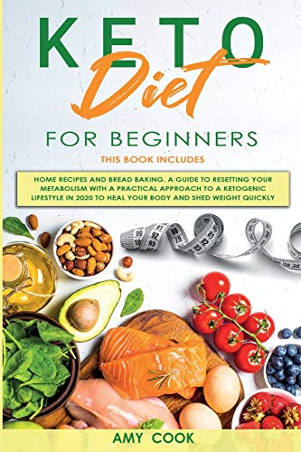 Keto Diet for Beginners: 2 Books in 1: Home Recipes & Bread Baking. A Guide to Resetting Your Metabolism with a Practical Approach to a Ketogenic Lifestyle in 2020 to Heal Your Body and Shed Weight