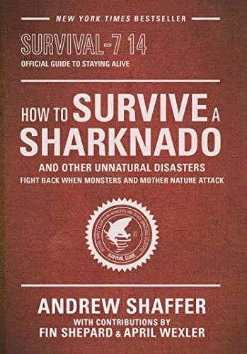 How to Survive a Sharknado and Other Unnatural Disasters: Fight Back When Monsters and Mother Nature Attack
