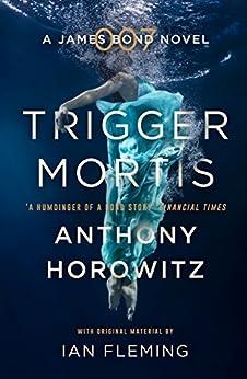 Trigger Mortis: A James Bond Novel by [Anthony Horowitz]