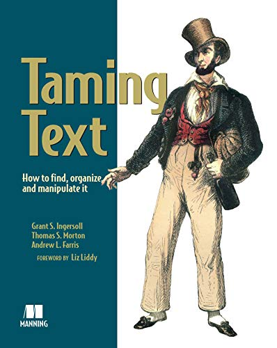 Taming Text: How to Find, Organize, and Manipulate It