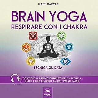 Respirare con i chakra     Brain Yoga. Tecnica guidata              Di:                                                                                                                                 Matt Harvey                               Letto da:                                                                                                                                 Simone Bedetti                      Durata:  1 ora e 10 min     12 recensioni     Totali 4,5