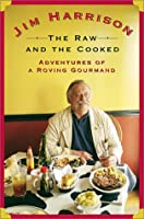 The Raw and the Cooked: Adventures of a Roving Gourmand by Jim Harrison(2002-09-17)